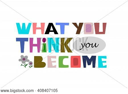 What You Think You Become Quote Self Affirmation Vector Art . Thinking Process Idea For Text  Book C