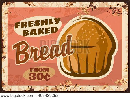 Bakery Bread Metal Plate Rusty With Baker Shop Loaf, Vector Retro Poster. Bakery Bread Price Menu Fo