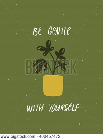 Be Gentle With Yourself. Inspirational Quote About Mental Health And Selfcare. Potted Houseplant. Ha