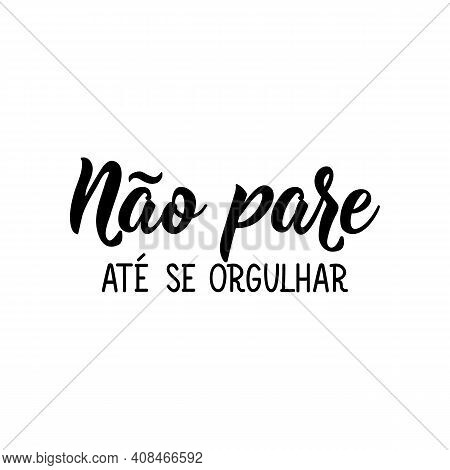 Brazilian Lettering. Translation From Portuguese - Don't Stop Until You're Proud. Modern Vector Brus