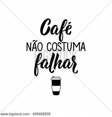 Brazilian Lettering. Translation From Portuguese - Coffee Does Not Usually Fail. Modern Vector Brush