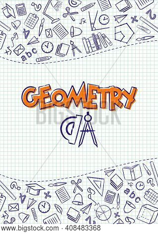 Geometry. Cover For A School Notebook Or Geometry Textbook. Hand-drawn School Objects On A Checkered