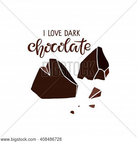 I Love Dark Chocolate Text And Chocolate Pieces Isolated On White. Quote Lettering. Broken Pieces Of