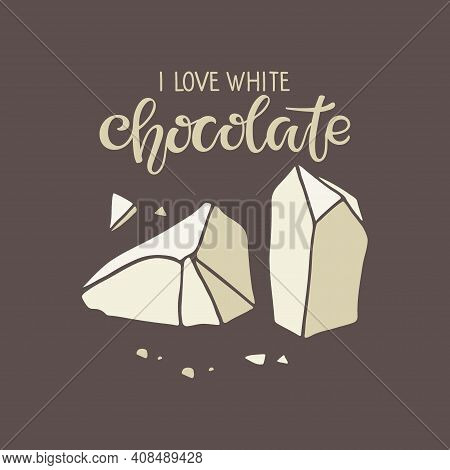 I Love White Chocolate Text With Chocolate Piece Isolated On Brown Background. Quote Lettering. Brok
