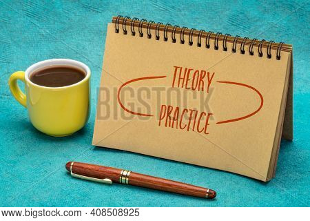 theory and practice concept - handwriting in a sketchbook with a cup of coffee, science and business