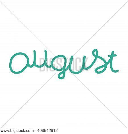 Hand Drawn Lettering Phrase August. Month August For Calendar. Ink Brush Lettering For Winter Invita