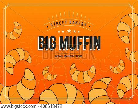 Cover Design With Baking. Croissants Vector Illustrations With Big Muffin Text And Frame On Orange B