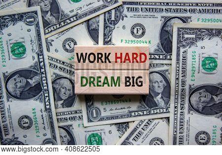 Work Hard Dream Big Symbol. Concept Words 'work Hard Dream Big' On Wooden Blocks On A Beautiful Back
