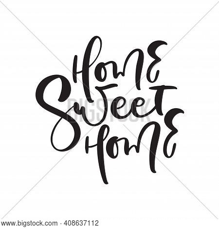 Vector Hand Drawn Lettering Calligraphy Poster Quote Home Sweet Home. Illustration Text For Housewar