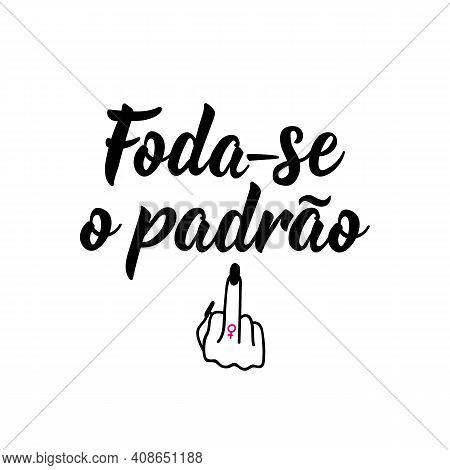 Brazilian Lettering. Translation From Portuguese - Fuck The Standard. Modern Vector Brush Calligraph