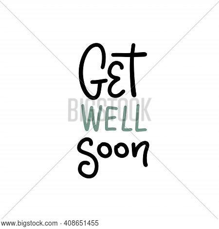 Get Well Soon - Lettering Card. Positive Quote. Modern Linear Calligraphy Isolated On White Backgrou