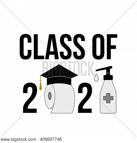 Class Of 2021 Funny Typography Poster With Graduation Hat, Toilet Paper And Hand Sanitizer. Coronavi