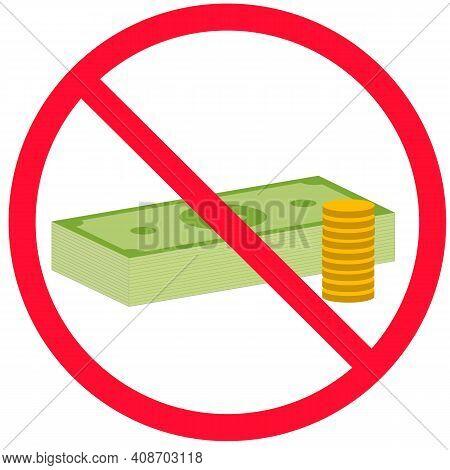 No Money Icon On White Background.prohibition Of Money Sign. Flat Style. No Cash Money Symbol.
