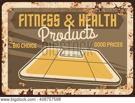 Fitness And Health Products Rusty Metal Plate With Vector Floor Scales. Promotional Vintage Rust Tin