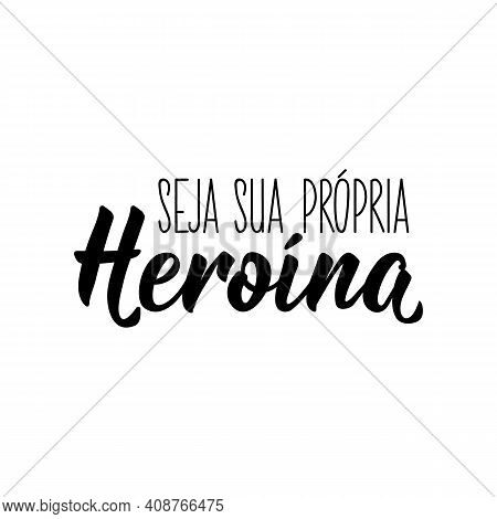 Brazilian Lettering. Translation From Portuguese - Be Your Own Heroine. Modern Vector Brush Calligra
