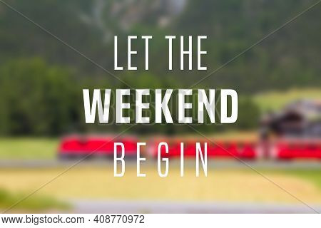 Let The Weekend Begin. Social Media Poster. Inspiration Sign.