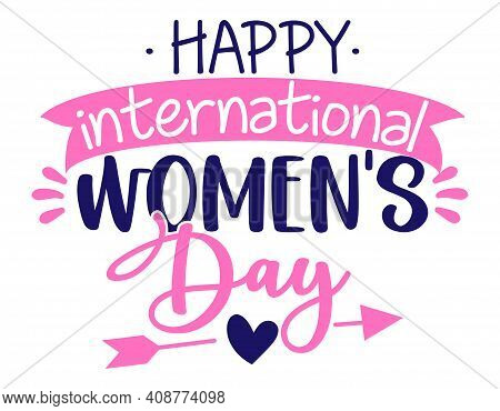 Happy International Women's Day - International Womens Day Greeting Card. Calligraphy Handwritten Ph