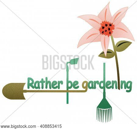 Rather Be Gardening Illustration with Flower and Tools Isolated on White with Clipping Path