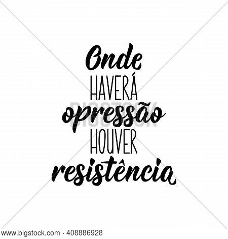Brazilian Lettering. Translation From Portuguese - Where There Is Oppression, There Will Be Resistan
