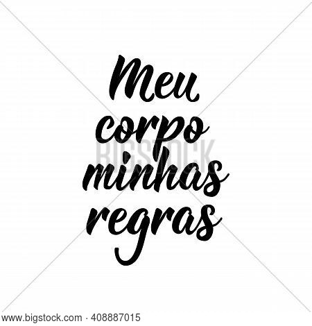 Brazilian Lettering. Translation From Portuguese - My Body My Rules. Modern Vector Brush Calligraphy