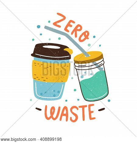 Eco Sticker With Zero Waste Inscription And Eco-friendly Reusable Coffee Cup And Glass Jar With Meta
