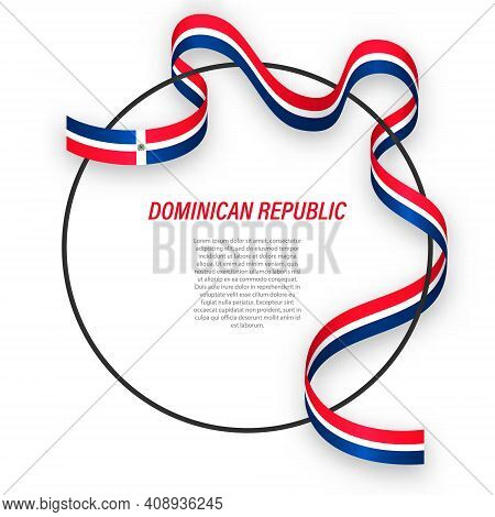 Waving Ribbon Flag Of Dominican Republic On Circle Frame. Template For Independence Day Poster Desig