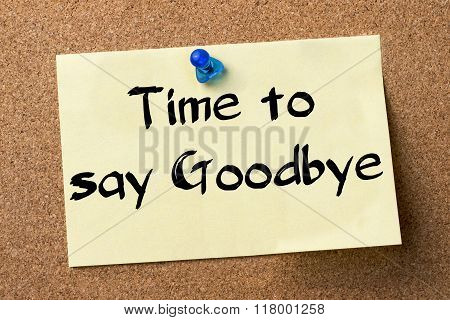 Time To Say Goodbye - Adhesive Label Pinned On Bulletin Board