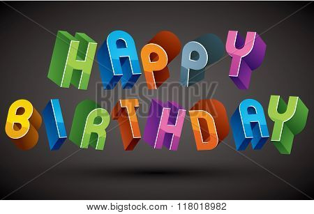 Happy Birthday Greeting Card With Phrase Made With 3D Retro Style Geometric Letters.