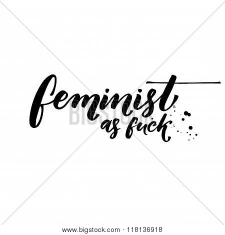 Feminist as fuck. Fun feminism quote for t shirts, vector calligraphy, black at white background.