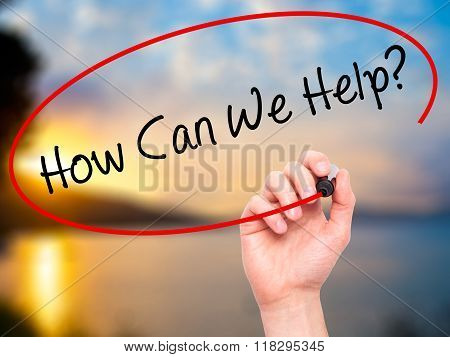 Man Hand Writing How Can We Help? With Black Marker On Visual Screen