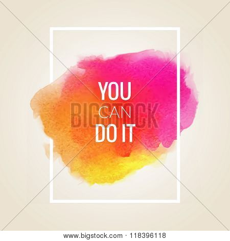 Motivation square watercolor stroke poster You can Do it. Text lettering of an inspirational saying