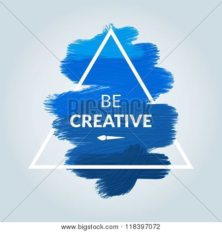 Motivation Triangle blue acrylic stroke poster Be Creative. Text lettering of an inspirational sayin