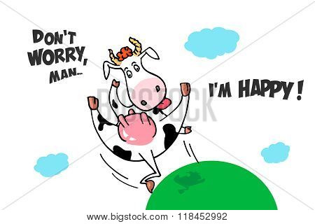 Funny crazy flying cow. Comic cartoon image with lettering. Don't worry, man... i'm happy.