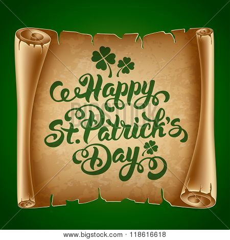 Saint Patricks Day Card Design with Calligraphic Lettering Inscription Happy St Patricks Day and Ancient Paper Roll on Background. Vector Illustration.