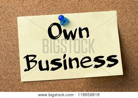 Own Business - Adhesive Label Pinned On Bulletin Board
