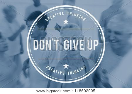 Dont Give Up Attitude Aiming Motivate Never Concept