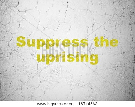 Politics concept: Suppress The Uprising on wall background