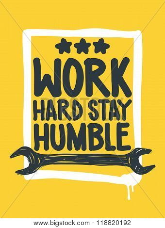 Work hard stay humble. Inspirational Quote Poster. The prefect artwork for your home or office it is an excellent gift for friends or family member who need some inspiration