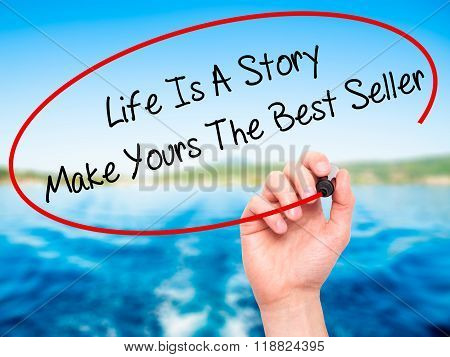 Man Hand Writing Life Is A Story Make Yours The Best Seller With Black Marker On Visual Screen