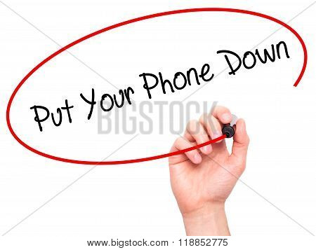 Man Hand Writing Put Your Phone Down With Black Marker On Visual Screen
