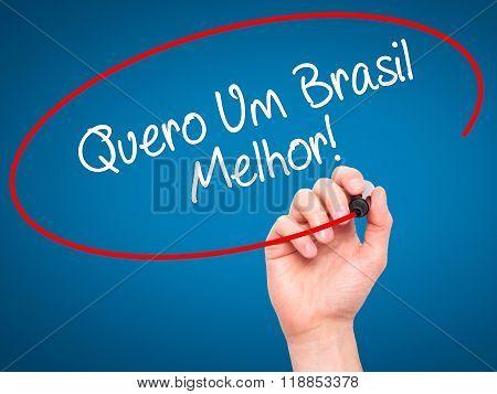 Man Hand Writing Quero Um Brasil Melhor!  ( I Want A Better Brazil In Portuguese)with Black Marker O
