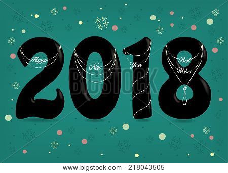 Happy New Year 2018. Best wishes. Black numerals with white pearl neclaces and texts. Green Background with colorful confetti snow and spray. Vector Illustration