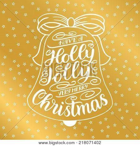 Have a holly jolly very merry Christmas. Hand lettering greeting card with Christmas jingle bells frame. Vintage typography vector design. Vector illustration ongolden background with white stars