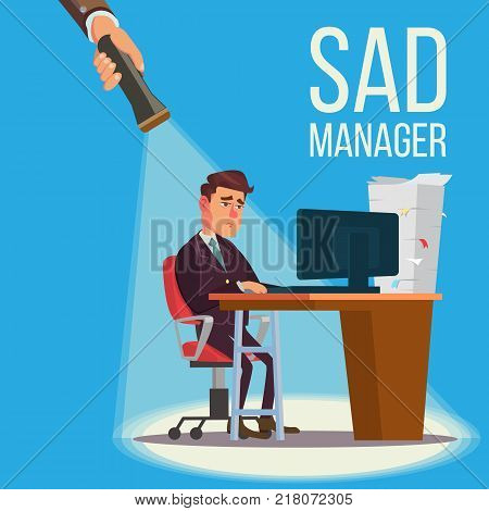 Sad Manager, Businessman Vector. Sitting At The Workplace. Falling Concept. Failure, Financial Debt. Flashlight And Hand. Flat