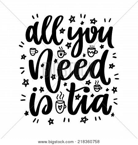 Vector poster with phrase and decor elements. Typography card, image with lettering. Black quote on white background. Design for t-shirt and prints. All you need is tea.