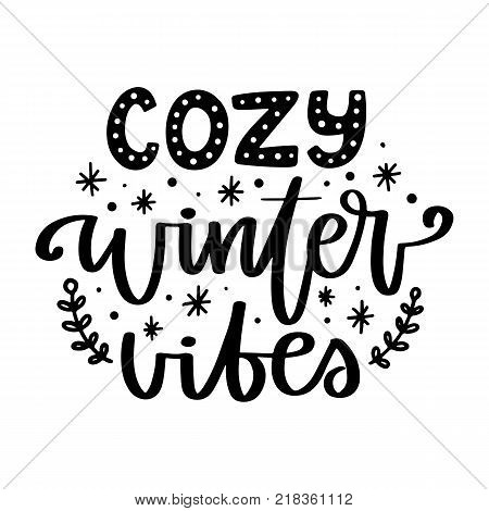 Vector poster with phrase and decor elements. Typography card, image with lettering. Black quote on white background. Design for t-shirt and prints. Cozy winter vibes.