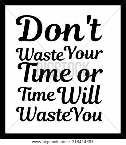 Don't waste your time or time will waste you. Typographic print poster. T shirt hand lettered calligraphic design. Fashion style illustration. Inspirational quote. -stock vector