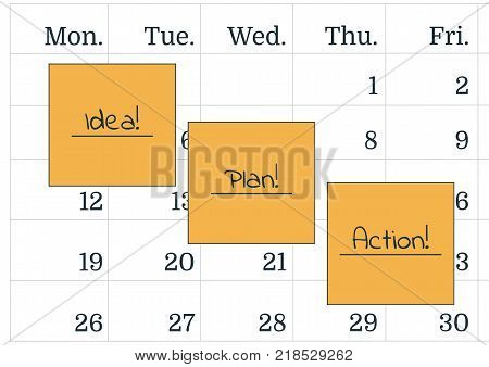 A calendar and the yellow post it notes with the text idea plan action. A reminder of the important appointment. Text the in notebook or calendar. Vector illustration of Procrastination concept