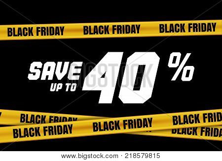 Black Friday banner with yellow stripes, police tape, police ribbon sign variation. Bright vivid sign with attention message Save up to 40 sale. Vellow tape, black friday sale. Caution symbol. Vector