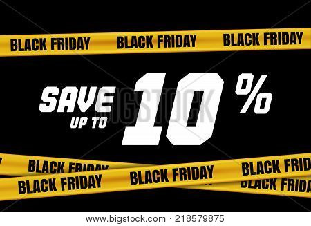 Black Friday banner with yellow stripes, police tape, police ribbon sign variation. Bright vivid sign with attention message Save up to 10 sale. Vellow tape, black friday sale. Caution symbol. Vector